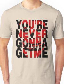 Never Gonna Get Me Unisex T-Shirt