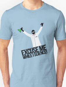 Excuse Me While I Science! Unisex T-Shirt