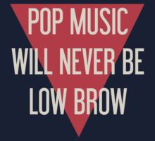 Pop Music Will Never Be Low Brow by PopInvasion