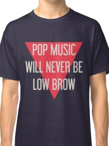Pop Music Will Never Be Low Brow Classic T-Shirt