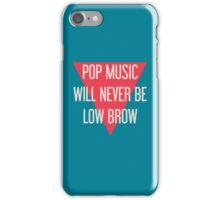 Pop Music Will Never Be Low Brow iPhone Case/Skin
