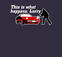 This Is What Happens, Larry (Alternate Version) Unisex T-Shirt