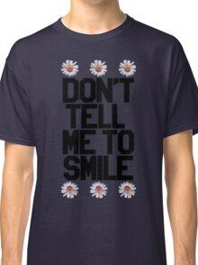 Don't Tell Me To Smile - Black Classic T-Shirt