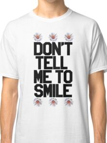 Don't Tell Me To Smile - Black Classic T-Shirt