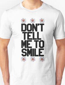 Don't Tell Me To Smile - Black Unisex T-Shirt