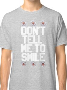 Don't Tell Me To Smile - White Classic T-Shirt