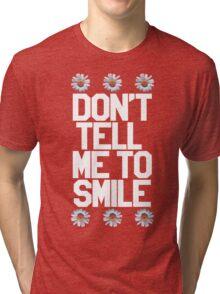 Don't Tell Me To Smile - White Tri-blend T-Shirt