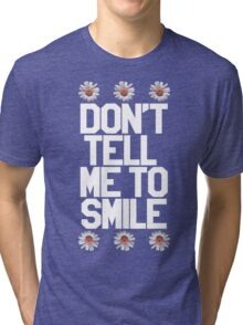 Don't Tell Me To Smile - White Tri-blend T-Shirt