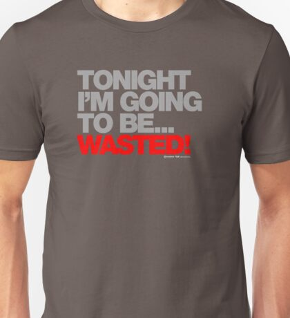 Tonight Im Gona Be Wasted Unisex T-Shirt