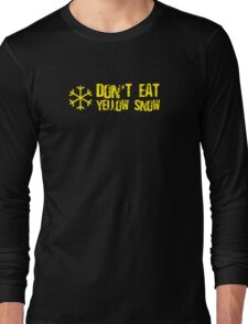 Don't Eat Yellow Snow Long Sleeve T-Shirt