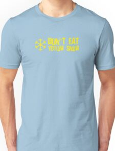 Don't Eat Yellow Snow Unisex T-Shirt