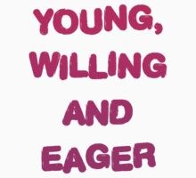 Young, Willing And Eager by CarbonClothing