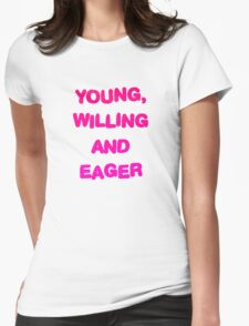 Young, Willing And Eager Womens Fitted T-Shirt