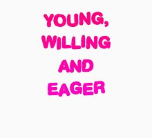 Young, Willing And Eager Unisex T-Shirt