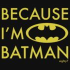Because I'm Batman by Eighty7