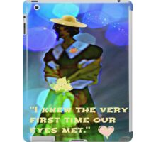 I knew the very first time our eyes met. iPad Case/Skin