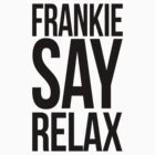 Frankie Goes To Hollywood (FGTH) : Say Relax -Black- by 80sCover