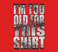 I'm Too Old For This Shirt Unisex T-Shirt