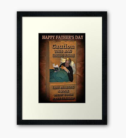 ╭∩╮( º.º )╭∩╮ CAUTION-WISDOM-HAPPY FATHER'S DAY PICTURE/CARD╭∩╮( º.º )╭∩╮  Framed Print