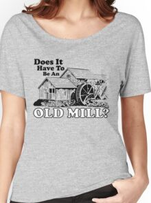 Does It Have To Be An Old Mill? (B&W Print) Women's Relaxed Fit T-Shirt
