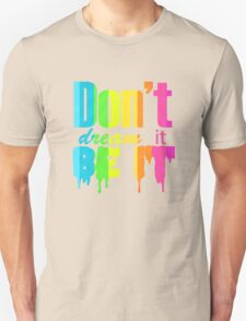 Don't Dream It Be It Gay Pride T-Shirt