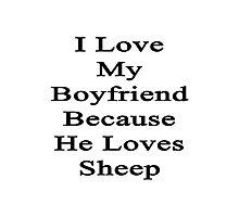 I Love My Boyfriend Because He Loves Sheep  Photographic Print