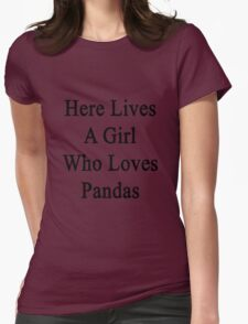 Here Lives A Girl Who Loves Pandas  Womens Fitted T-Shirt