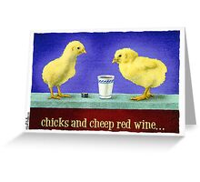 "Will Bullas card ""chicks and cheep red wine"" Greeting Card"