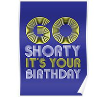 Go Shorty It's Your Birthday Poster