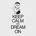Keep Calm & Dream On by PolySciGuy