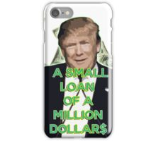 A small loan of a million dollars - Donald Trump iPhone Case/Skin