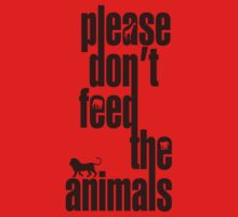 Please Don't Feed The Animals by GritFX