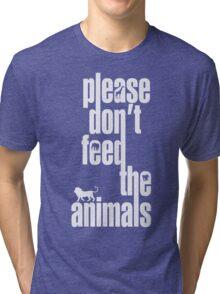 Please Don't Feed The Animals (White Print) Tri-blend T-Shirt
