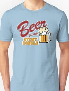 Beer Is My Stunt Double T-Shirt