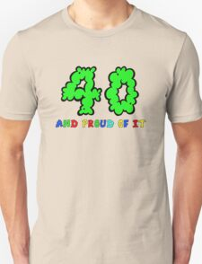 40 AND PROUD OF IT .. TEE Unisex T-Shirt
