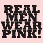 REAL MEN WEAR PINK by rebecca brace