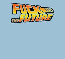 Fuck The Future Unisex T-Shirt