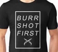 BURR SHOT FIRST Unisex T-Shirt