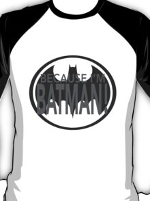 Because I'm BATMAN! T-Shirt
