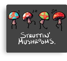 Struttin' Mushrooms Canvas Print