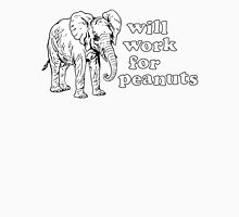 Will Work For Peanuts Unisex T-Shirt