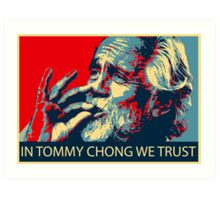 In Tommy Chong we trust Art Print