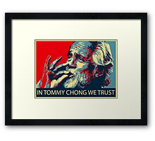 In Tommy Chong we trust Framed Print