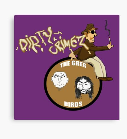 The Greg Birds - Dirty Crimes Canvas Print