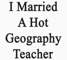 I Married A Hot Geography Teacher  by supernova23