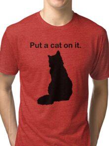 Put a cat on it. Tri-blend T-Shirt