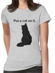 Put a cat on it. Womens Fitted T-Shirt
