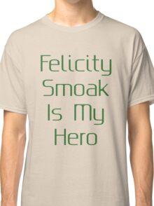 Felicity Smoak Is My Hero - Green Text Classic T-Shirt