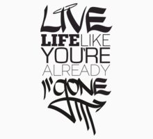 Live Life Like You're Already Gone by Scotty Paton