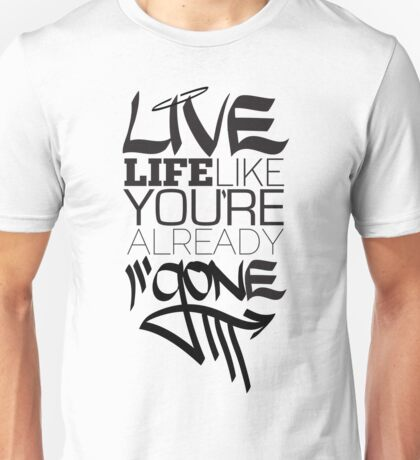 Live Life Like You're Already Gone Unisex T-Shirt